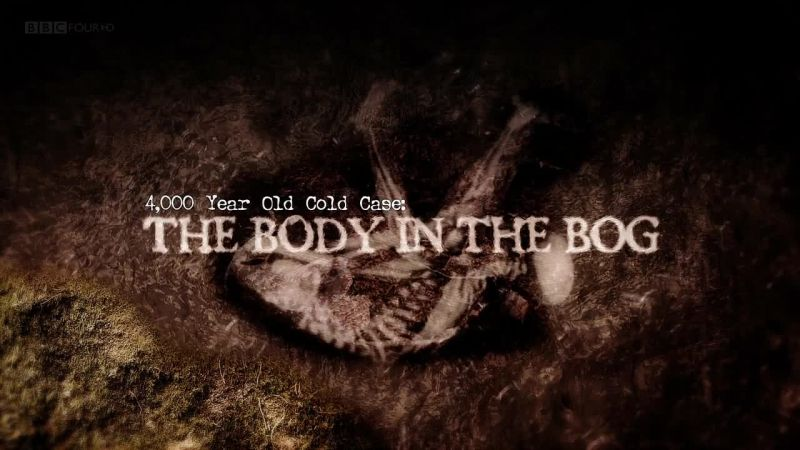 Image: 4000-Year-Old-Cold-Case-The-Body-in-the-Bog-BBC-Cover.jpg