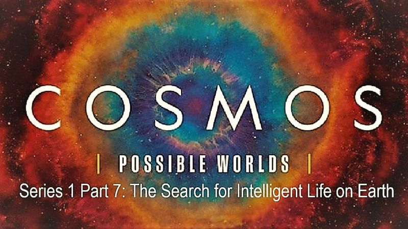 Image: Cosmos-Possible-Worlds-Series-1-Part-7-The-Search-for-Intelligent-Life-on-Earth-Cover.jpg