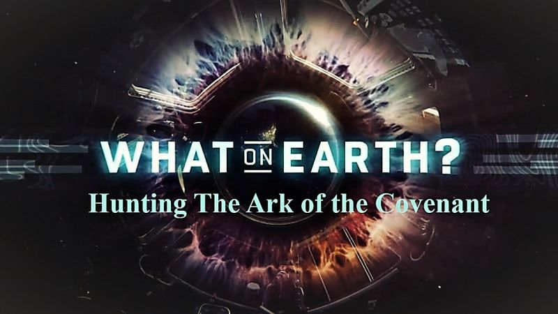Image: What-on-Earth-Hunting-the-Ark-of-the-Covenant-Cover.jpg