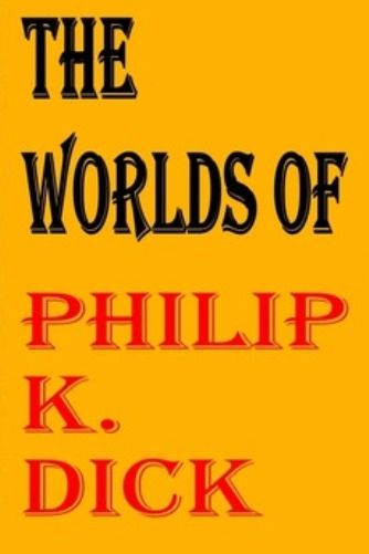 Image: The-Worlds-of-Phillip-K-Dick-Cover.jpg