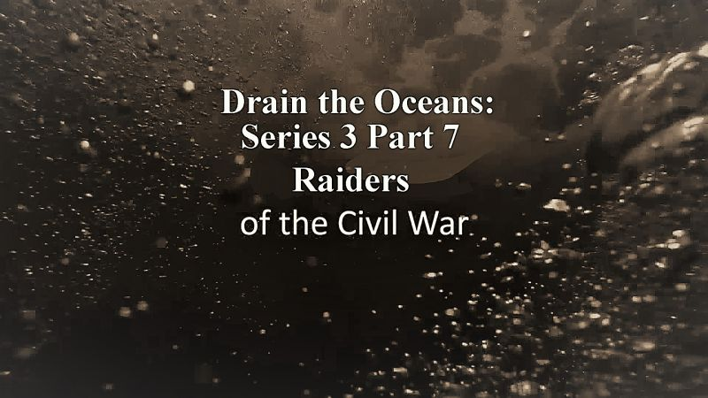 Image: Drain-the-Oceans-Series-3-Part-7-Raiders-of-the-Civil-War-Cover.jpg
