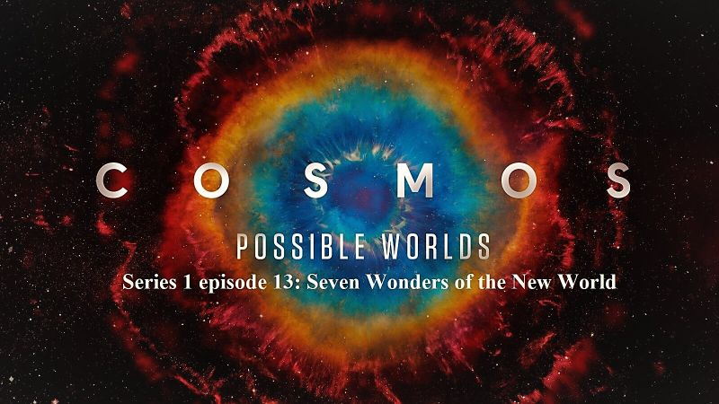 Image: Cosmos-Possible-Worlds-Series-1-Part-13-Seven-Wonders-of-the-New-World-Cover.jpg