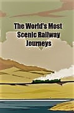 Image: The-Worlds-Most-Scenic-Railway-Journeys-Series-1-Cover.jpg