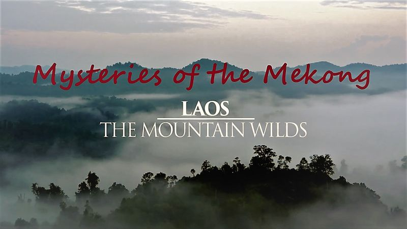 Image: Mysteries-of-the-Mekong-Series-1-Part-02-Laos-The-Mountain-Wilds-Cover.jpg