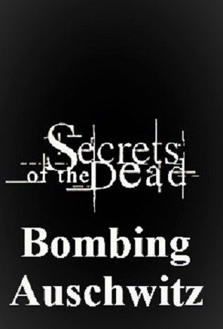 Image: Secrets-of-the-Dead-Bombing-Auschwitz-Cover.jpg