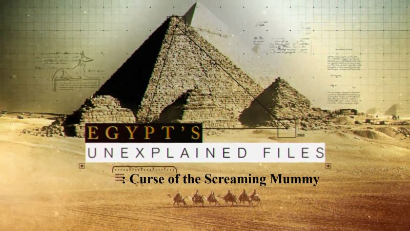 Image: Egypts-Unexplained-Files-Part-5-Curse-of-the-Screaming-Mummy-Cover.jpg