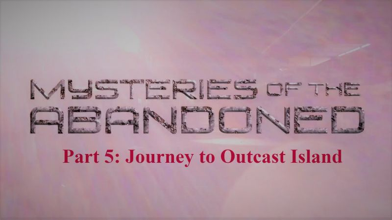 Image: Mysteries-of-the-Abandoned-Series-5-Part-5-Journey-to-Outcast-Island-Cover.jpg